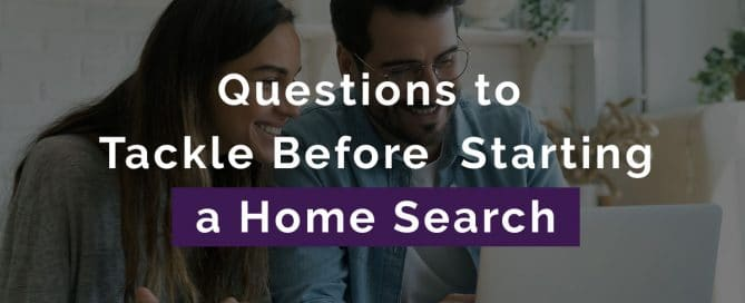 Questions to Tackle Before Starting a Home Search