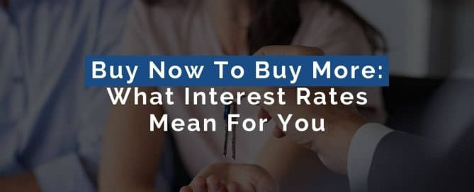 Buy Now To Buy More: What Interest Rates Mean For You