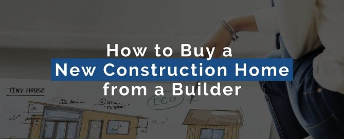 How to Buy a New Construction Home from a Builder