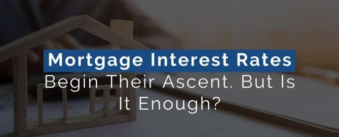 Mortgage Interest Rates Begin Their Ascent. But Is It Enough?